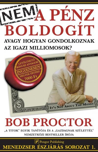 Bob Proctor_Nem a penz boldogit